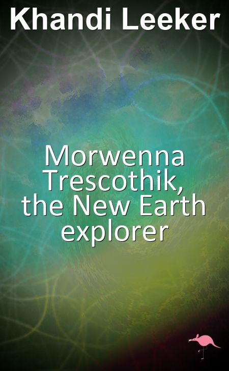 Morwenna Trescothik, the New Earth explorer