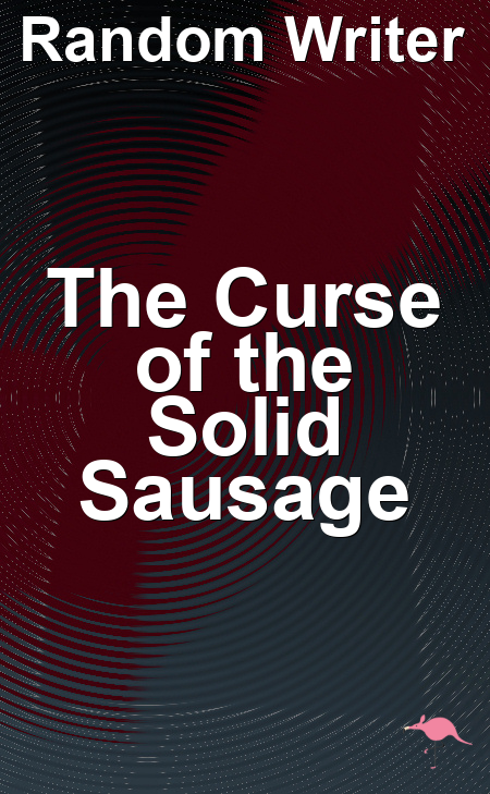 The Curse of the Solid Sausage
