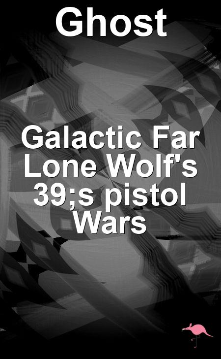 Galactic Far Lone Wolf's pistol Wars