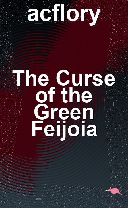 The Curse of the Green Feijoia
